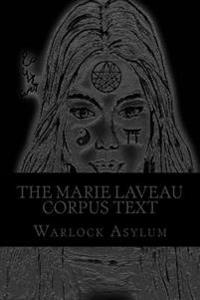 The Marie Laveau Corpus Text (Standard Version): Explorations Into the Magical Arts of Ninzuwu as Dictated by Marie Laveau