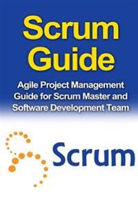 Scrum Guide: Agile Project Management Guide for Scrum Master and Software Development Team