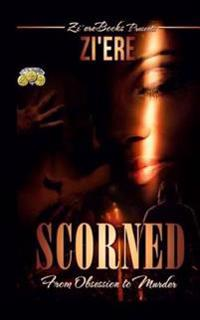 Scorned: From Obsession to Murder