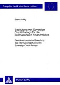 Bedeutung Von Sovereign Credit Ratings Fuer Die Internationalen Finanzmaerkte: Eine Oekonometrische Bewertung Des Informationsgehaltes Von Sovereign C