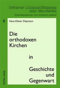 Die Orthodoxen Kirchen in Geschichte Und Gegenwart: Zweite, Ueberarbeitete Und Ergaenzte Auflage