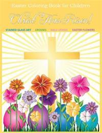Easter Coloring Book for Children: Christ Has Risen! Easter Coloring Book for Kids and Easter Coloring Book for Adults Relaxation to Color Together an
