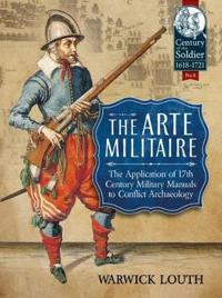 The Arte Militaire: The Application of 17th Century Military Manuals to Conflict Archaeology