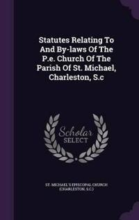 Statutes Relating to and By-Laws of the P.E. Church of the Parish of St. Michael, Charleston, S.C