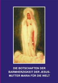 Die Botschaften der Barmherzigkeit der Jesusmutter Maria