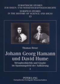 Johann Georg Hamann Und David Hume: Metaphysikkritik Und Glaube Im Spannungsfeld Der Aufklaerung- I Und II