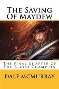 The Saving of Maydew: The Final Chapter of the Blood Champion