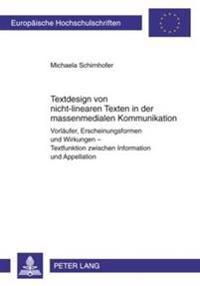 Textdesign Von Nicht-Linearen Texten in Der Massenmedialen Kommunikation: Vorlaeufer, Erscheinungsformen Und Wirkungen - Textfunktion Zwischen Informa