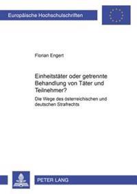 Einheitstaeter Oder Getrennte Behandlung Von Taeter Und Teilnehmer?: Die Wege Des Oesterreichischen Und Deutschen Strafrechts