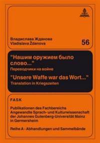 Nasim Oruziem Bylo Slovo... - Unsere Waffe War Das Wort...: Perevodčiki Na Vojne - Translation in Kriegszeiten