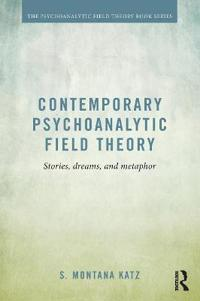 Contemporary Psychoanalytic Field Theory: Stories, Dreams, and Metaphor