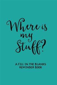 Where's My Stuff (Blue): A 'Fill in the Blanks' Reminder Book