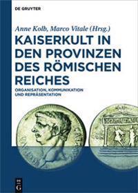 Kaiserkult in Den Provinzen Des Römischen Reiches
