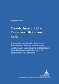 Das Kirchenamtliche Dienstverhaeltnis Von Laien: Die Rechtliche Stellung Des Laien in Der Katholischen Kirche Bei Berufsmaeßiger Ausuebung Von Kirchen