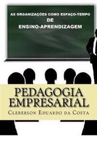 Pedagogia Empresarial: As Organizacoes Como Espaco-Tempo de Ensino-Aprendizagem