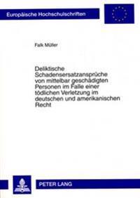 Deliktische Schadensersatzansprueche Von Mittelbar Geschaedigten Personen Im Falle Einer Toedlichen Verletzung Im Deutschen Und Amerikanischen Recht