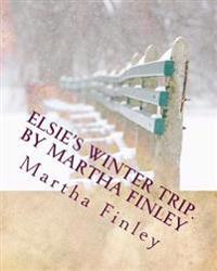Elsie's Winter Trip. by Martha Finley