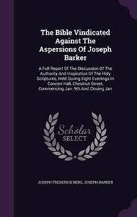 The Bible Vindicated Against the Aspersions of Joseph Barker