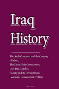 Iraq History: The Arab Conquest and the Coming of Islam, the Sunni-Shia Controversy, Iran-Iraq Conflict, Society and Its Environment