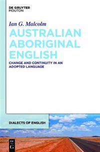 Australian Aboriginal English: Change and Continuity in an Adopted Language