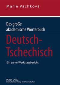 Das Groe Akademische Woerterbuch Deutsch-Tschechisch: Ein Erster Werkstattbericht