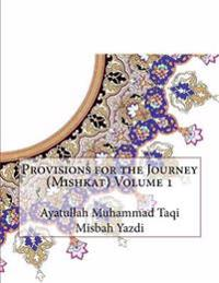 Provisions for the Journey (Mishkat) Volume 1