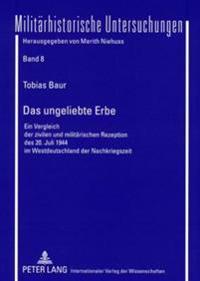 Das Ungeliebte Erbe: Ein Vergleich Der Zivilen Und Militaerischen Rezeption Des 20. Juli 1944 Im Westdeutschland Der Nachkriegszeit