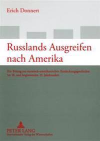 Russlands Ausgreifen Nach Amerika: Ein Beitrag Zur Eurasisch-Amerikanischen Entdeckungsgeschichte Im 18. Und Beginnenden 19. Jahrhundert