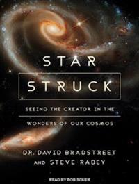 Star Struck: Seeing the Creator in the Wonders of Our Cosmos