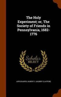 The Holy Experiment; Or, the Society of Friends in Pennsylvania, 1682-1776