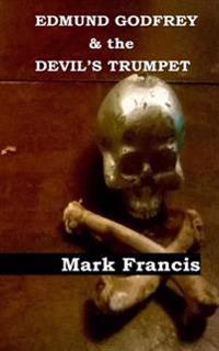 Edmund Godfrey & the Devil's Trumpet.: The Witchfinder Is Back. Now He Wants Godfrey.