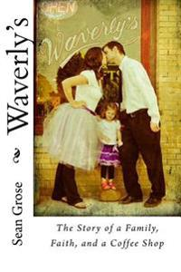 Waverly's: The Story of a Family, Faith, and a Coffee Shop