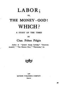 Labor, Or, the Money-God! Which? a Story of the Times