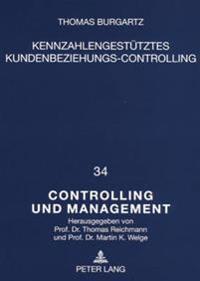 Kennzahlengestuetzes Kundenbeziehungs-Controlling: Ein Konzeptioneller Ansatz Zur Entscheidungsorienterten Planung Und Kontrolle Von Kundenbeziehungen