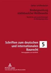 Bindungswirkung Staedtebaulicher Wettbewerbe: Rechtliche Und Soziale Bindungen Im Abwaegungsprozess