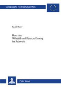 Hans Arp- Weltbild Und Kunstauffassung Im Spaetwerk: Weltbild Und Kunstauffassung Im Spaetwerk