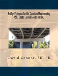 Bridge Problems for the Structural Engineering (Se) Exam: Lateral Loads