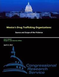 Mexico's Drug Trafficking Organizations: Source and Scope of the Violence