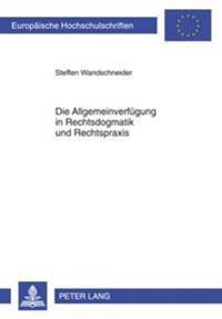 Die Allgemeinverfuegung in Rechtsdogmatik Und Rechtspraxis: Entwicklung Eines Atypischen Rechtsinstituts Im Spannungsfeld Zwischen Norm Und Einzelakt