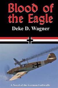 Blood of the Eagle: A Novel of the German Luftwaffe
