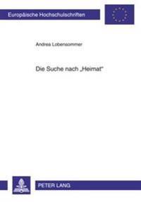 Die Suche Nach «heimat»: Heimatkonzeptionsversuche in Prosatexten Zwischen 1989 Und 2001