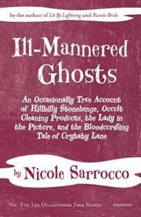 Ill-Mannered Ghosts: An Occasionally True Account of Hillbilly Stonehenge, Occult Cleaning Products, the Lady in the Picture, and the Blood