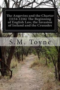 The Angevins and the Charter (1154-1216) the Beginning of English Law, the Invasion of Ireland and the Crusades