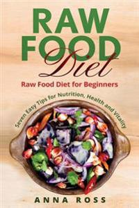 Vegan: Raw Food Diet: Diet for Beginners 7 Easy Tips for Nutrition, Health and Vitality