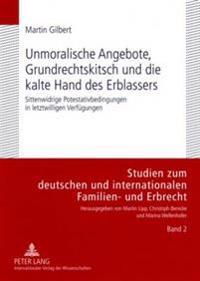 Unmoralische Angebote, Grundrechtskitsch Und Die Kalte Hand Des Erblassers: Sittenwidrige Potestativbedingungen in Letztwilligen Verfuegungen