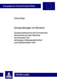 Umwandlungen Im Konzern: Gesellschafterschutz Bei Formwechsel, Verschmelzung Oder Spaltung Herrschender Und Abhaengiger Aktiengesellschaften Un