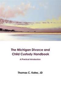 The Michigan Divorce and Child Custody Handbook: A Practical Introduction