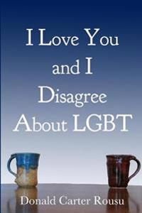 I Love You and I Disagree about Lgbt
