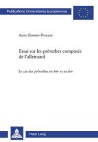 """Essai Sur Les Préverbes Composés de l'Allemand: Le Cas Des Préverbes En """"hin""""- Et En """"her""""-"""