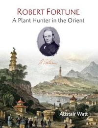 Robert Fortune: A Plant Hunter in the Orient